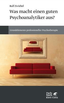 Was macht einen guten Psychoanalytiker aus? von Zwiebel,  Ralf