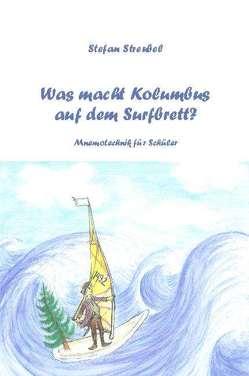 Was macht Kolumbus auf dem Surfbrett? von Streubel,  Stefan