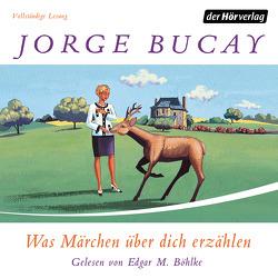 Was Märchen über dich erzählen von Böhlke,  Edgar M., Bucay,  Jorge, Grüneisen,  Lisa