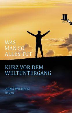 Was man so alles tut kurz vor dem Weltuntergang von Wilhelm,  Arno