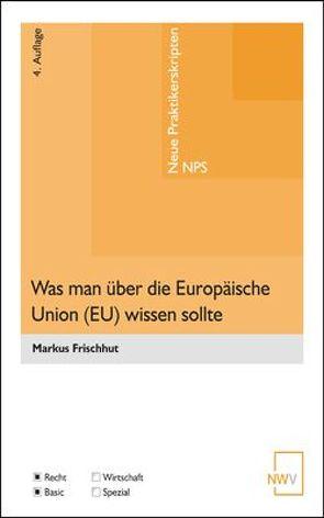 Was man über die Europäische Union (EU) wissen sollte von Frischhut,  Markus