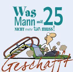 Geschafft: Geschafft – Was MANN mit 25 nicht mehr tun muss von Fernandez,  Miguel, Kernbach,  Michael