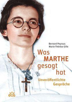 Was Marthe gesagt hat – Unveröffentlichte Gespräche von Gille,  Marie-Thérèse, Peyrous,  Bernard