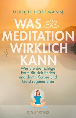 Was Meditation wirklich kann von Hoffmann,  Ulrich