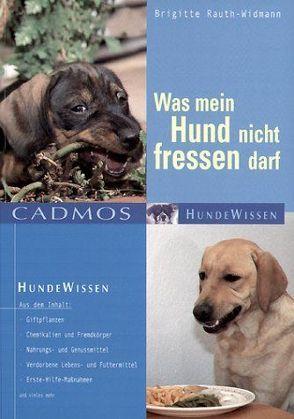 Was mein Hund nicht fressen darf von Rauth-Widmann,  Brigitte