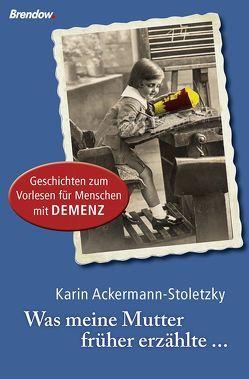 Was meine Mutter früher erzählte … von Ackermann-Stoletzky,  Karin