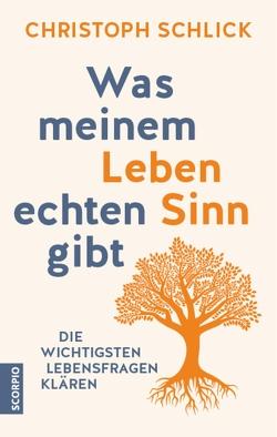 Was meinem Leben echten Sinn gibt von Schlick,  Christoph