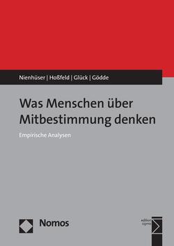 Was Menschen über Mitbestimmung denken von Glück,  Esther, Gödde,  Lukas, Hoßfeld,  Heiko, Nienhüser,  Werner