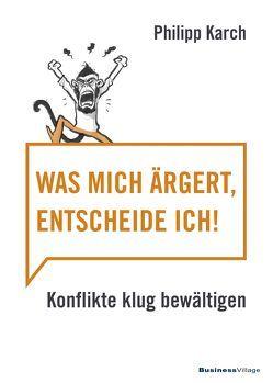 Was mich ärgert, entscheide ich von Philipp,  Karch
