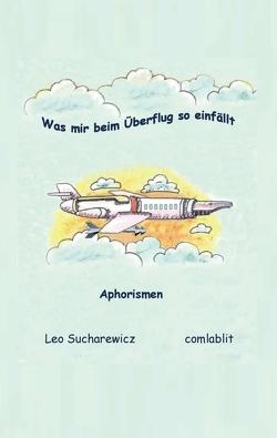 Was mir beim Überflug so einfällt von Sucharewicz,  Leo