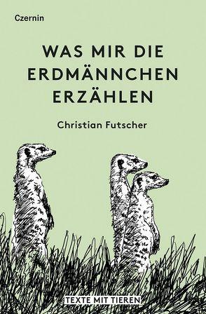 Was mir die Erdmännchen erzählen von Futscher,  Christian