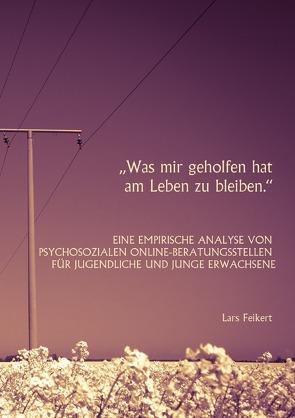 """""""Was mir geholfen hat am Leben zu bleiben."""" von Feikert,  Lars"""