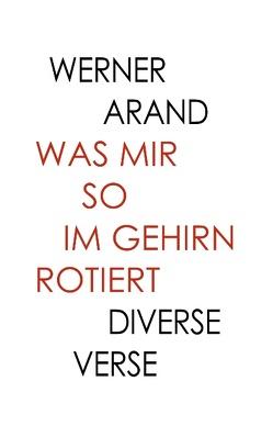 Was mir so im Gehirn rotiert von Arand,  Werner