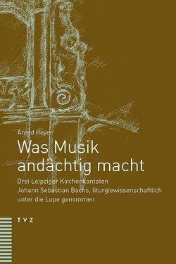 Was Musik andächtig macht von Hoyer,  Arend