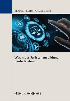 Was muss Juristenausbildung heute leisten? von Kramer,  Urs, Kuhn,  Tomas, Putzke,  Holm