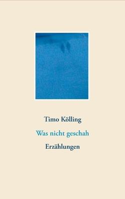 Was nicht geschah von Kölling,  Timo