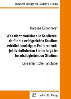 Was nicht-traditionelle Studierende für ein erfolgreiches Studium wirklich benötigen: Faktoren subjektiv definierten Lernerfolgs im berufsbegleitenden Studium von Engenhorst,  Karolina