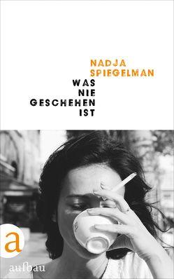 Was nie geschehen ist von Kray,  Sabine, Spiegelman,  Nadja