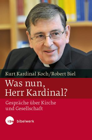 Was nun, Herr Kardinal? von Biel,  Robert, Koch,  Kurt