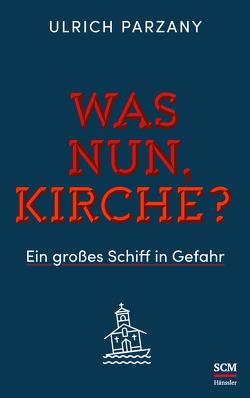 Was nun, Kirche? von Parzany,  Ulrich