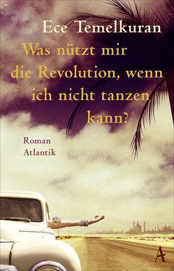 Was nützt mir die Revolution, wenn ich nicht tanzen kann von Neuner,  Johannes, Temelkuran,  Ece