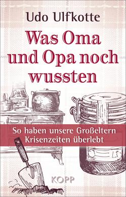 Was Oma und Opa noch wussten von Ulfkotte,  Udo