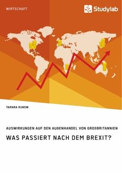 Was passiert nach dem Brexit? Auswirkungen auf den Außenhandel von Großbritannien von Runow,  Tamara