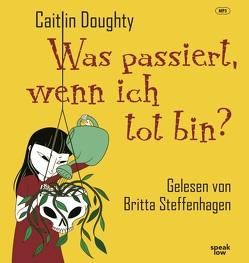 Was passiert, wenn ich tot bin? von Doughty,  Caitlin, Horn,  Heide, Seuß,  Rita, Steffenhagen,  Britta