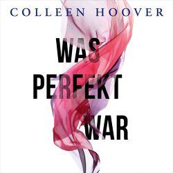 Was perfekt war von Ganslandt,  Katarina, Göbel,  Carolin Sophie, Hoover,  Colleen