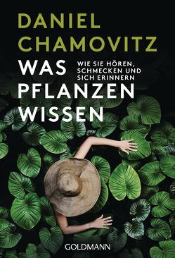 Was Pflanzen wissen von Chamovitz,  Daniel