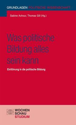 Was politische Bildung alles sein kann von Achour,  Sabine, Gill,  Thomas