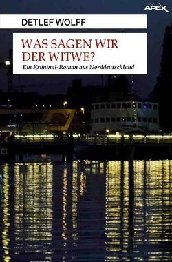 WAS SAGEN WIR DER WITWE? von Dörge,  Christian, Wolff,  Detlef