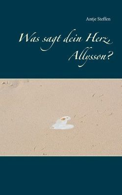 Was sagt dein Herz, Allysson? von Steffen,  Antje