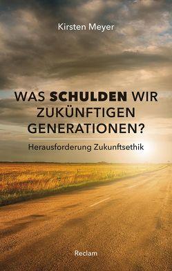 Was schulden wir künftigen Generationen? von Meyer,  Kirsten
