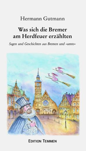 Was sich die Bremer am Herdfeuer erzählten von Gutmann,  Hermann