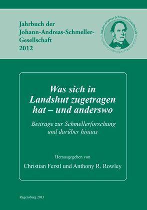 Was sich in Landshut zugetragen hat – und anderswo von Ferstl,  Christian, Rowley,  Anthony