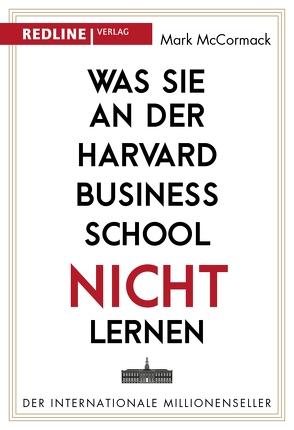 Was Sie an der Harvard Business School nicht lernen von Mc Cormack,  Mark