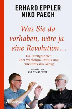 Was Sie da vorhaben, wäre ja eine Revolution… von Eppler,  Erhard, Paech,  Niko