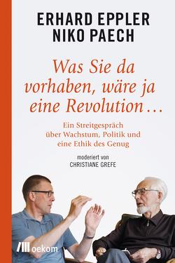 Was Sie da vorhaben, wäre ja eine Revolution … von Eppler,  Erhard, Paech,  Niko