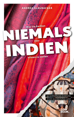 Was Sie dachten, NIEMALS über INDIEN wissen zu wollen von Glaubacker,  Andrea