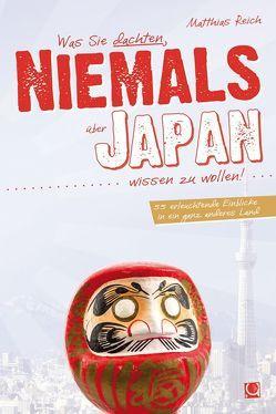 Was Sie dachten, NIEMALS über JAPAN wissen zu wollen von Reich,  Matthias
