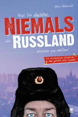 Was Sie dachten, NIEMALS über RUSSLAND wissen zu wollen von Albrecht,  Alex