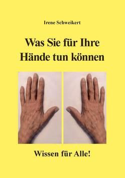 Was Sie für Ihre Hände tun können von Schweikert,  Edgar, Schweikert,  Irene