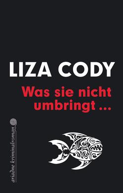 Was sie nicht umbringt von Cody,  Liza, Rawlinson,  Regina