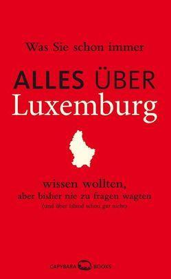 Was Sie schon immer ALLES ÜBER LUXEMBURG wissen wollten, aber bisher nie zu fragen wagten von Hausemer,  Georges, Jaspers,  Susanne