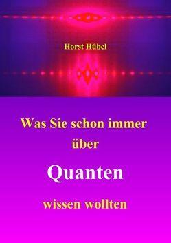 Was Sie schon immer über Quanten wissen wollten von Hübel,  Horst