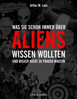 Was Sie schon immer über Aliens wissen wollten von Lahn,  Arthur M.