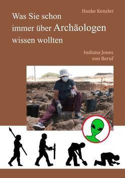 Was Sie schon immer über Archäologen wissen wollten von Kenzler,  Hauke
