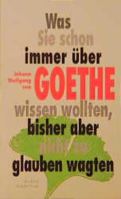Was Sie schon immer über Goethe wissen wollten, bisher aber nicht zu glauben wagten von Bockholt,  Werner, Schulte-Huxel,  Elisabeth