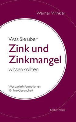 Was Sie über Zink und Zinkmangel wissen sollten von Winkler,  Werner